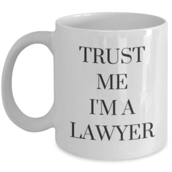 Trust Me I'm A Lawyer - Perfect Gift for Graduation, Lawyer, Sister, Mother, Aunt, Cousin, Uncle, Brother, Father, Best Friend, Coworker, Roommate - Funny Coffee Mug - Sarcastic Coffee Mug