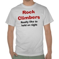 Rock Climbers Really Like to Hold on Tight  Funny Tee Shirt from Zazzle.com
