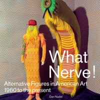 What Nerve!: Alternative Figures in American Art, 1960 to the Present