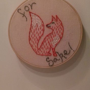 For Fox Sake Embroidery Hoop Art