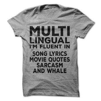 Multi-Lingual I'm Fluent In Song Lyrics Movie Quotes Sarcasm And Whale