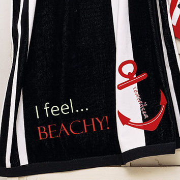 Beach towels,I feel BEACHY embroidered beach towels,black and white stripes with red ancor beach towels