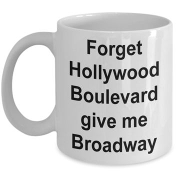 Theatre Mug - Forget Hollywood Boulevard Give Me Broadway Ceramic Coffee Cup