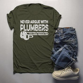 Men's Funny Plumber Shirt Never Argue Plumbers Know Their Sh*t Shirts Hilarious TShirt
