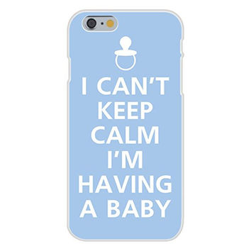 Apple iPhone 6 Custom Case White Plastic Snap On - I Can't Keep Calm I'm Having A Baby w/ Pacifier