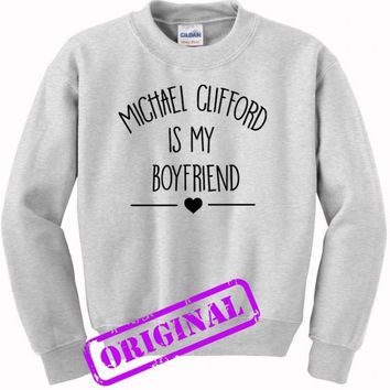 Michael Clifford Is My Boyfriend for sweater ash, sweatshirt ash unisex adult