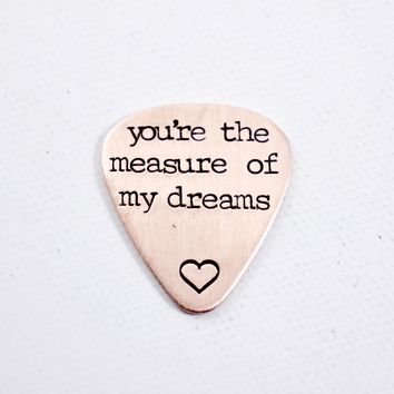 """""""You're the measure of my dreams"""" Hand stamped Guitar Pick"""