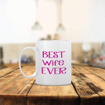 Best Wife Ever Ceramic Coffee Mug - Dishwasher Safe - Cute Coffee Mug- Funny Coffee Mug - Custom - Personalized