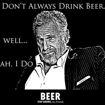 Dos Equis Parody I Don't Always Drink Beer..Well Yeah, I Do
