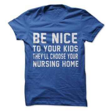 Be Nice To Your Kids They Choose Your Nursing Home