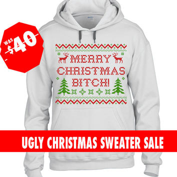 White Ugly Christmas Hoodie Sweater, Merry Christmas Bitch Sweatshirt,Funny Christmas Hoody, Ugly Christmas Hoody,Tacky Christmas Sweatshirt