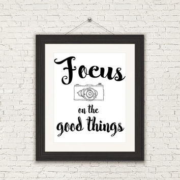 8x10 Printable Wall Art Focus on the Good Things quote print camera printable black and white print typography print INSTANT DOWNLOAD