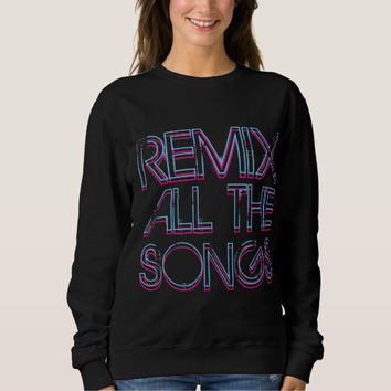 Remix All the Songs Sweatshirt