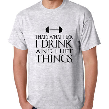Men's T Shirt That's What I Do I Drink And Lift Things Humor Gym