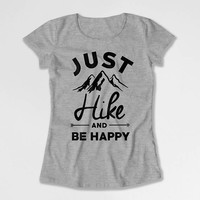 Hiking Gift Ideas For Her Hiker T Shirt Mountain Clothing Outdoor TShirt Nature Clothes Adventure Just Hike And Be Happy Ladies Tee DN-725