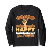 Bacon Makes People Happy I'm People Long Sleeve T-Shirt