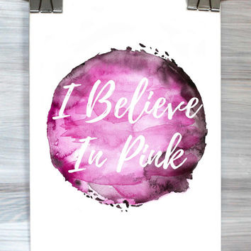 I Believe In Pink Print Funny Watercolor Quote Girly Typography Poster Teen Bedroom College Dorm Apartment Home Decor
