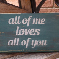 Wood Love Sign, All Of Me Loves All Of You, Wedding Sign, Wedding Gift, Nursery Sign, Baby Shower, Shabby Chic Decor