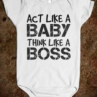 Supermarket: Act Like A Baby Think Like A Boss Baby Onesuit from Glamfoxx Shirts