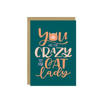 You Are The Crazy To My Cat Lady Card
