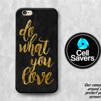 Do What You Love iPhone 6s Case iPhone 7 Plus iPhone 6 Plus iPhone 6s Plus iPhone 5c iPhone 5 iPhone SE Case Quote Gold Black Tumblr Cute