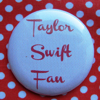 Taylor Swift Fan  - 2.25 inch pinback button badge