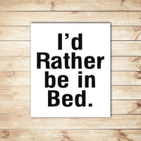 Id Rather Be In Bed Print, Black and White, Typography, Typographic Print, Dorm Decor, Home Decor, Apartment Decor