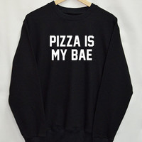 Pizza is my bae Shirt Sweatshirt Clothing Sweater Top Tumblr Fashion Funny Text Slogan Dope Jumper tee