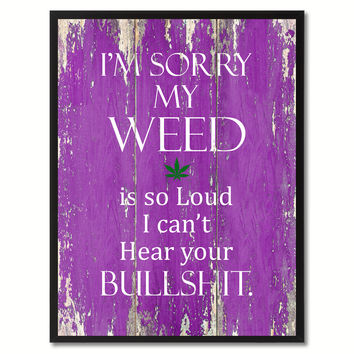 I'm sorry my weed is so loud Adult Quote Saying Gift Ideas Home Décor Wall Art