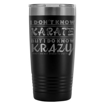 Funny Travel Mug I Dont Know Karate But I Do Know 20oz Stainless Steel Tumbler