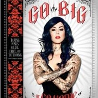 Go Big or Go Home: Taking Risks in Life, Love, and Tattooing, Kat Von D, (9780062108135). Hardcover - Barnes & Noble