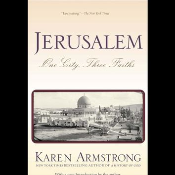 Jerusalem : One City, Three Faiths by Karen Armstrong