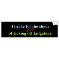 I Brake To Annoy Tailgaters Car Bumper Sticker