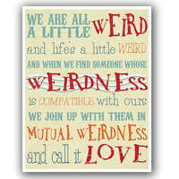 We Are All A Little Weird Poster Print  85 x 11  Dr by tiedyejedi