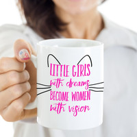 Women's Quote Mug - Little Girls With Dreams Become Women With Vision - 11 oz Gift Mug