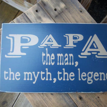 Papa-The Man, The Myth, The Legend-Distressed Sign-Hand Painted Sign, Decoration, Wood Sign, Blue Sign, Inspirational Sign-Motivation