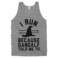 I Run Because Gandalf Told Me to -Lord of the Rigns Nerd Fitness Running Shirt/Tank Top printed on American Apparel.