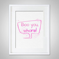 Watercolor Art Print Mean Girls Quote Gift Modern 5x7 8x10 Wall Art Decor Boo You Whore Wall Hanging Print PINK Mean Girls Print Art