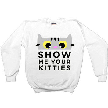 Show Me Your Kitties -- Women's Sweatshirt