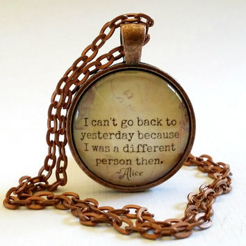 Alice in Wonderland | Glass Necklace | Pendant | Cuff Bracelet | Quote | I Can't Go Back To Yesterday | I Was a Different Person | Key Ring