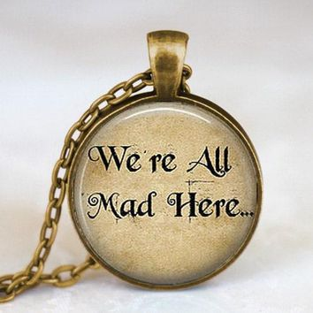 Movie Alice in Wonderland Necklace Book Quotes jewelry 1pcs handmade We're all Mad Here Bronze silver Pendant steampunk chain