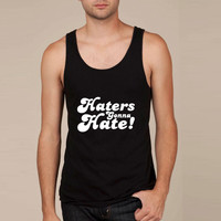 Haters Gonna Hate  hate Tank Top