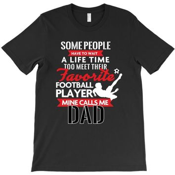 Some People Have To Wait A Life Time Too Meet Their Favorite Football, T-Shirt
