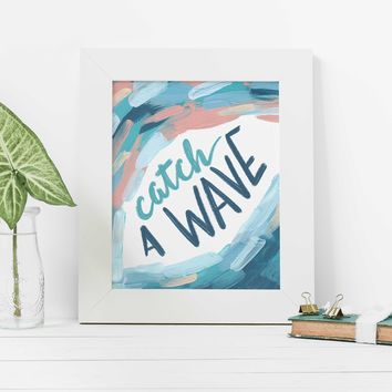 Catch A Wave Beach Surfer Quote Wall Art Print