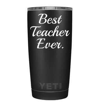 YETI Best Teacher Ever on Black 20 oz Tumbler Cup