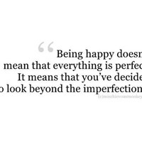 Being happy doesn't mean that everything is perfect. It means that you've decided... | Unknown Picture Quotes | Quoteswave