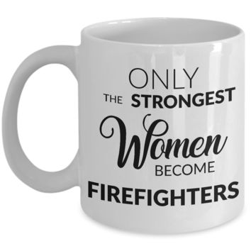 Female Firefighter Gifts - Only the Strongest Women Become Firefighters Coffee Mug