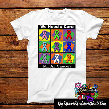 We Need a Cure For All Cancers T-Shirts