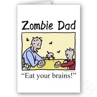 Zombie dad , eat your brains greeting card from Zazzle.com