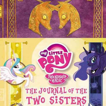 The Journal of the Two Sisters: The Official Chronicles of Princesses Celestia and Luna (My Little Pony, Friendship is Magic)